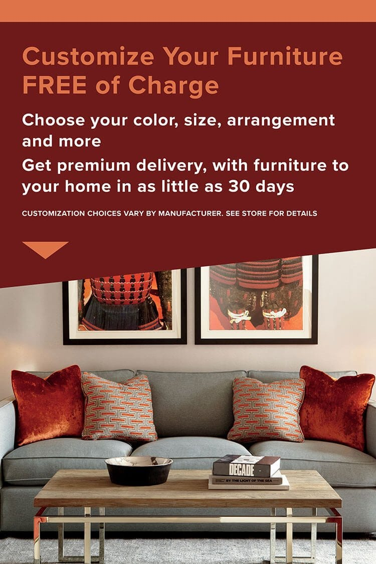 Customize your furniture color, size, arrangement and more free of charge